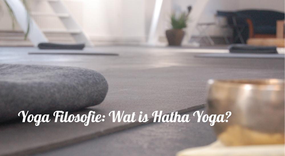 Yoga Filosofie: Wat is Hatha Yoga?
